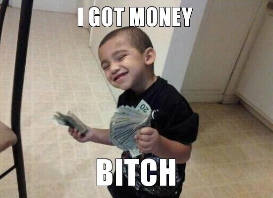 i got money bitch